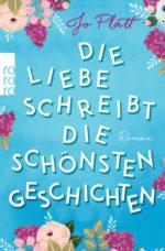 Buchcover_Die Liebe schreibt die schönsten Geschichten, Jo Platt, Rowohlt Verlag