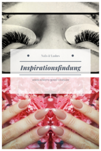 Nails and Lashes, Inspirationsfindung, eileens good vibes